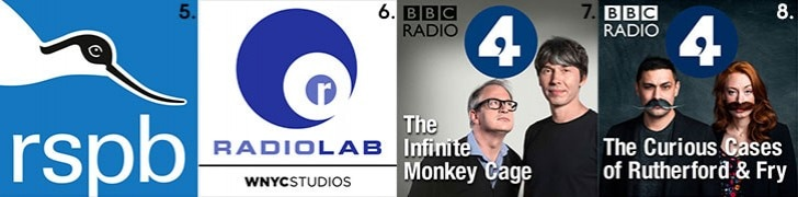 Podcasts: RSPB, Radiolab, The Infinite Monkey Cage and The Curious Cases of Rutherford and Fry.